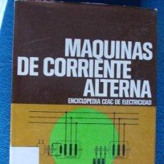 Libros de segunda mano: MAQUINAS DE CORRIENTE ALTERNA CEAC. Lote 139261706