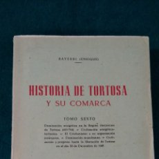 Libros de segunda mano: HISTORIA DE TORTOSA Y SU COMARCA .- TOMO SEXTO .- ENRIQUE BAYERRI 1954. Lote 139264997