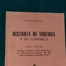 Libros de segunda mano: HISTORIA DE TORTOSA Y SU COMARCA .- TOMO SEXTO .- ENRIQUE BAYERRI 1957. Lote 139265734