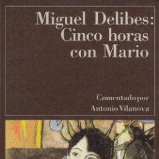 Libros de segunda mano: MIGUEL DELIBES CINCO HORAS CON MARIO DESTINO 1996 CLÁSICOS CONTEMPORÁTEOS COMENTADO ANTONIO VILANOVA. Lote 139276938