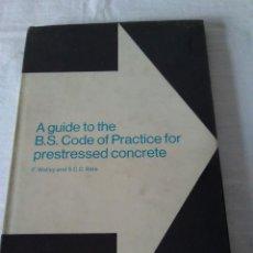Libros de segunda mano: 105-A GUIDE TO THE B.S. CODE OF PRACTICE FOR PRESTRESSED CONCRETE, 1971, EN INGLES.. Lote 139360610