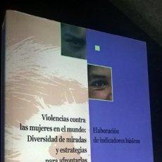 Libros de segunda mano: VIOLENCIAS CONTRA LAS MUJERES EN EL MUNDO: DIVERSIDAD DE MIRADAS Y ESTRATEGIAS PARA AFRONTARLAS. REF. Lote 139401606