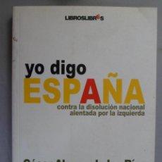 Libros de segunda mano: YO DIGO ESPAÑA. CONTRA LA DISOLUCIÓN NACIONAL ALENTADA POR LA IZQUIERDA. CÉSAR ALONSO DE LOS RÍOS. Lote 179561017
