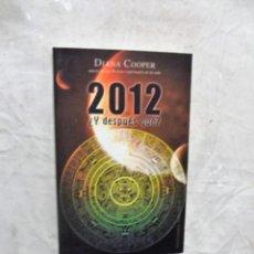 Libros de segunda mano: 2012 ¿ Y DESPUES QUE ? DE DIANA COOPER . Lote 139448354