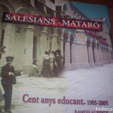 Libros de segunda mano: SALESIANS - MATARO - CENT ANYS EDUCANT 1905-2005 - AJUNTAMENT MATARO - 2005- TEXTO EN CATALAN. Lote 139475066