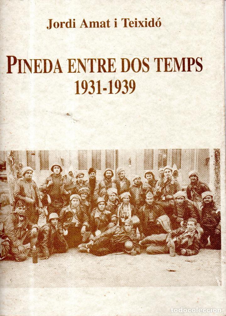 VESIV LIBRO PINEDA ENTRE DOS TEMPS 1931-1939 DE JORDI AMAT I TEIXIDO (Libros de Segunda Mano - Historia - Otros)