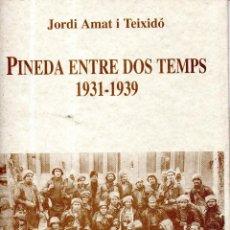 Libros de segunda mano: VESIV LIBRO PINEDA ENTRE DOS TEMPS 1931-1939 DE JORDI AMAT I TEIXIDO. Lote 139594706