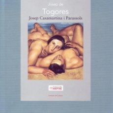 Libros de segunda mano: JOSEP DE TOGORES. CASAMARTINA I PARASSOLS, JOSEP. AT-1226. . Lote 147586030