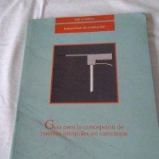 Libros de segunda mano: 97-GUIA PARA LA CONCEPCION DE PUENTES INTEGRALES EN CARRETERAS, MINISTERIO DE FOMENTO, 2000. Lote 139623762
