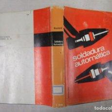 Libros de segunda mano: SOLDADURA AUTOMÁTICA - ROLT HAMMOND - ED. URMO - BILBAO 1968 454PAG FOTOS B/N Y ESQUEMAS + INFO . Lote 139705622