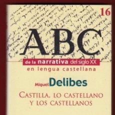 Libros de segunda mano: MIGUEL DELIBES CASTILLA LO CASTELLANO Y LOS CASTELLANOS ED ESPASA CALPE 1999 1ª EDICIÓN COL ABC NARR. Lote 139747886