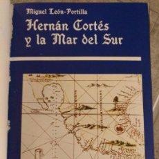 Libros de segunda mano: HERNÁN CORTÉS Y LA MAR DEL SUR POR MIGUEL LEON-PORTILLA. Lote 139754514