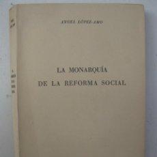 Libros de segunda mano: LA MONARQUÍA DE LA REFORMA SOCIAL - ÁNGEL LÓPEZ-AMO - EDICIONES RIALP - AÑO 1952.. Lote 139875958