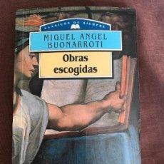 Libros de segunda mano: OBRAS ESCOGIDAS. MIGUEL ÁNGEL BUONARROTI. Lote 139895462