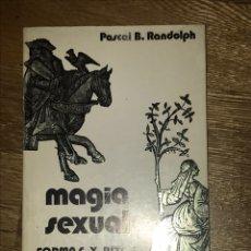 Libros de segunda mano: MAGIA SEXUAL FORMAS Y RITOS PASCAL B. RANDOLPH. Lote 139907280