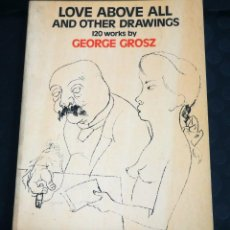 Libros de segunda mano: GEORGE GROSZ. 120 WORKS. LOVE ABOVE ALL AND OTHER DRAWINGS. DOVER PUBLICATIONS 1971. Lote 139939046