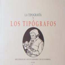 Libros de segunda mano: LA TIPOGRAFÍA Y LOS TIPÓGRAFOS RECUERDOS DEL ARTE DE IMPRIMIR Y DE SUS HOMBRES. Lote 139963122