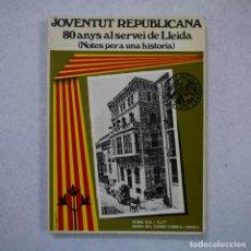Libros de segunda mano: JOVENTUT REPUBLICANA 80 ANYS AL SERVEI DE LLEIDA (NOTES PER A UNA HISTORIA) - 1982. Lote 139966022