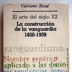 Libros de segunda mano: EL ARTE DEL SIGLO XX. LA CONSTRUCCIÓN DE LA VANGUARDIA 1850-1939, DE VALERIANO BOZAL. Lote 140925668