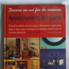 Libros de segunda mano: APROVECHAMIENTO DE ESPACIOS DECORA EN UN FIN DE SEMANA. Lote 140053624