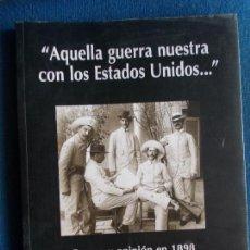 Libros de segunda mano: AQUELLA GUERRA NUESTRA CON LOS ESTADOS UNIDOS PRENSA Y OPINION 1898. Lote 140072374