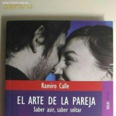 Libros de segunda mano: TITULO: EL ARTE DE LA PAREJA. SABER ASIR; SABER SOLTAR. AUTOR: RAMIRO CALLE. Lote 140152182