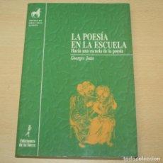 Libros de segunda mano: LA POESÍA EN LA ESCUELA - HACIA UNA ESCUELA DE LA POESÍA - GEORGES JEAN - EDICIONES DE LA TORRE. Lote 140168134