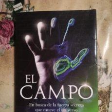 Libros de segunda mano: EL CAMPO. EN BUSCA DE LA FUERZA SECRETA QUE MUEVE EL UNIVERSO - LYNNE MCTAGGART. Lote 140170466