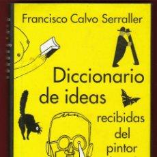 Libros de segunda mano: DICCIONARIO DE IDEAS RECIBIDAS DEL PINTOR EDUARDO ARROYO CALVO SERRALLER FIRMADO DEDICADO POR ARROYO. Lote 140183246