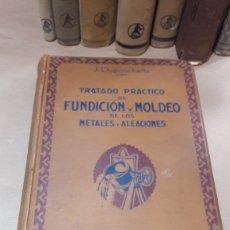 Libros de segunda mano: TRATADO PRÁCTICO FUNDICIÓN MOLDEO METALES ALEACIONES J. DUPONCHELLE ARALUCE. Lote 140303792
