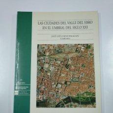 Libros de segunda mano: LAS CIUDADES DEL VALLE DEL EBRO EN EL UMBRAL DEL SIGLO XXI. CALVO PALACIOS, JOSÉ LUIS. TDK77. Lote 140388186