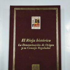 Libros de segunda mano: EL RIOJA HISTÓRICO. LA DENOMINACIÓN DE ORIGEN Y SU CONSEJO REGULADOR. JOSÉ LUIS GÓMEZ URDÁÑEZ. TDK77. Lote 140388438