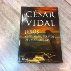 Libros de segunda mano: CÉSAR VIDAL. JESÚS Y LOS MANUSCRITOS DEL MAR MUERTO. ED. PLANETA, 2006. Lote 140412218