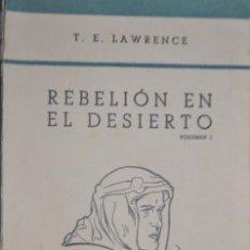 Libros de segunda mano: T.E.LAWRENCE. REBELIÓN EN EL DESIERTO .VOLUMEN I .EDITORIAL JUVENTUD SA .COLECCIÓN PARA TODOS ABRIL . Lote 140425074
