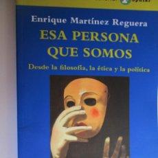 Libri di seconda mano: ESA PERSONA QUE SOMOS, DESDE LA FILOSOFIA, LA ÉTICA Y LA POLÍTICA - ENRIQUE MARTINEZ REGUERA - 2012. Lote 140435582