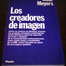 Libros de segunda mano: LOS CREADORES DE IMAGEN - WILLIAM MEYERS - PLANETA - 1987. Lote 140476346