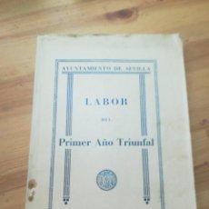 Libros de segunda mano: LABOR DEL PRIMER AÑO TRIUNFAL. AYUNTAMIENTO DE SEVILLA 1938. Lote 140567278