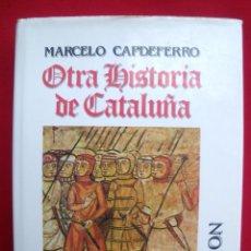 Libros de segunda mano: LIBRERIA GHOTICA. MARCELO CAPDEFERRO. OTRA HISTORIA DE CATALUÑA. 1990.. Lote 140579874