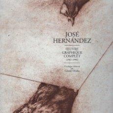 Libros de segunda mano: JOSÉ HERNÁNDEZ OBRA GRÁFICA COMPLETA 1967 1996 CATÁLOGO RAZONADO DEDICADO Y FIRMADO A MANO MUY RARO. Lote 140591754