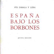 Libros de segunda mano: PÍO ZABALA Y LERA. ESPAÑA BAJO LOS BORBONES. BARCELONA, 1955. Lote 140626286