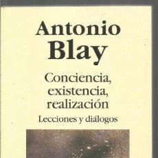Libros de segunda mano: ANTONIO BLAY. CONCIENCIA, EXISTENCIA, REALIZACION. LECCIONES Y DIALOGOS. INDIGO. Lote 140630086