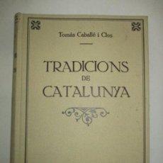 Libros de segunda mano: TRADICIONS DE CATALUNYA. - CABALLÉ I CLOS, TOMÀS. C. 1945.. Lote 123168948
