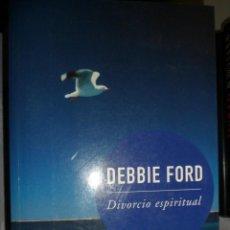 Libros de segunda mano: DIVORCIO ESPIRITUAL. DEBBIE FORD. Lote 140704798