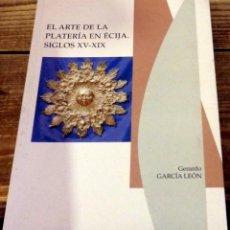 Libros de segunda mano: EL ARTE DE LA PLATÉRIA EN ÉCIJA - SIGLOS XV-XIX. - GARCIA LEÓN, GERARDO - DIPUTACION DE SEVILLA. Lote 188558560