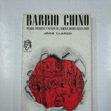 Libros de segunda mano: BARRIO CHINO. PASADO, PRESENTE Y FUTURO DEL FAMOSO BARRIO BARCELONÉS - LLARCH, JOAN. TDK341. Lote 140871494