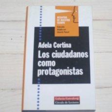 Libros de segunda mano: LOS CIUDADANOS COMO PROTAGONISTAS -ADELA CORTINA - CIRCULO DE LECTORES. Lote 218953490