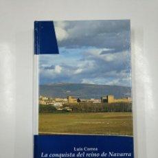 Libros de segunda mano: LA CONQUISTA DEL REINO DE NAVARRA. CORREA, LUIS. BIBLIOTECA BASICA NAVARRA Nº 18. TDK54 . Lote 140972006