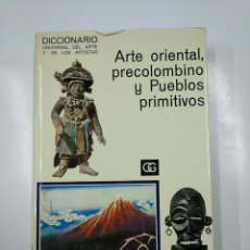 Libros de segunda mano: ARTE ORIENTAL PRECOLOMBINO Y PUEBLOS PRIMITIVOS. DICCIONARIO UNIVERSAL DEL ARTE Y ARTISTAS. TDK354 . Lote 140986698