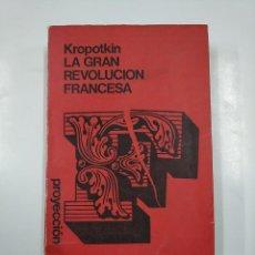Libros de segunda mano: LA GRAN REVOLUCION FRANCESA. PEDRO KROPOTKIN. EDITORIAL PROYECCION BUENOS AIRES. TDK73. Lote 140989066
