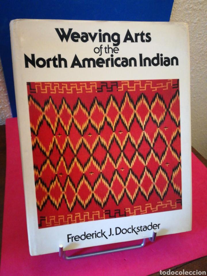 WEAVING ARTS OF THE NORTH AMERICAN INDIAN - ARTES TEJEDURÍA INDIOS NORTEAMÉRICA (INGLÉS) - KERY,1978 (Libros de Segunda Mano - Bellas artes, ocio y coleccionismo - Otros)